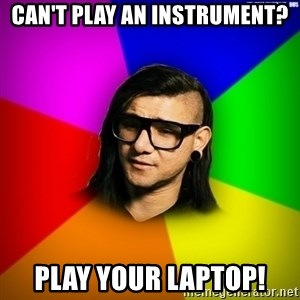 Advice Skrillex - can't play an instrument? play your laptop!