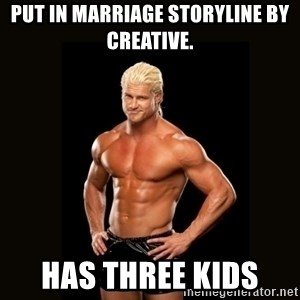 Dolph Ziggler - Put in marriage storyline by creative. Has three kids