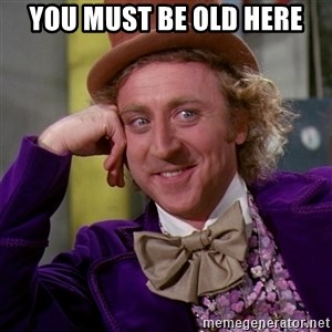 Willy Wonka - you must be old here