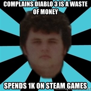 dudemac - complains diablo 3 is a waste of money spends 1k on steam games