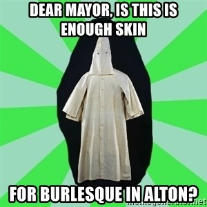 Ku Klux Klan - Dear mayor, is this is enough skin for burlesque in alton?
