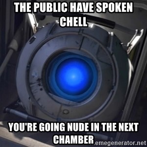 Portal Wheatley - the public have spoken chell you're going nude in the next chamber