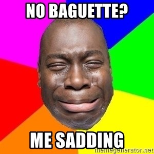 Sad Brutha - No baguette? me sadding