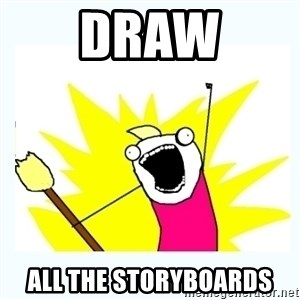 All the things - Draw all the storyboards