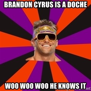 Oh Zack Ryder - Brandon cyrus is a doche woo woo woo he knows it