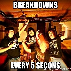 Shitty metalcore band - Breakdowns every 5 secons