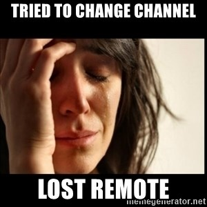 First World Problems - Tried to change channel lost remote