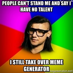 Advice Skrillex - People Can't Stand Me And Say I have no Talent I still Take over Meme Generator