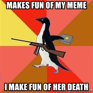 Socially Fed Up Penguin - Makes fun of my meme  I make fun of her death