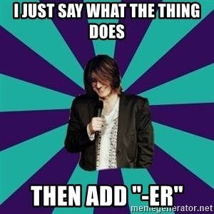 "Mitch Hedberg - I just say what the thing does Then Add ""-ER"""