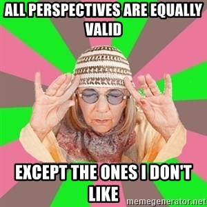 New Age Aunt - aLL perspectives are equally valid except the ones i don't like