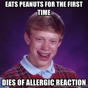 Bad Luck Brian - eats peanuts for the first time dies of allergic reaction