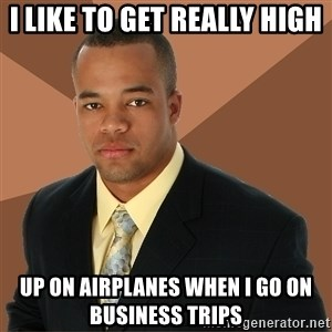 Successful Black Man - i like to get really high up on airplanes when i go on business trips