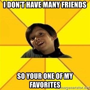 es bakans - I don't have many friends so your one of my favorites