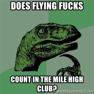 Philosoraptor - Does flying fucks count in the mile high club?