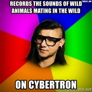 Advice Skrillex - records the sounds of wild animals mating in the wild on cybertron