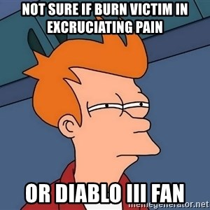 Futurama Fry - not sure if burn victim in excruciating pain or diablo III fan