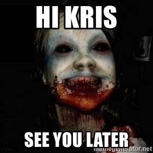 scary meme - hi kris see you later