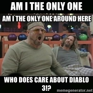 angry walter - am i the only one who does care about diablo 3!?
