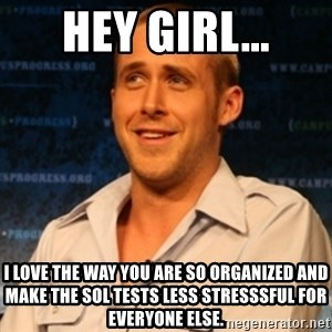 Typographer Ryan Gosling - Hey Girl... I love the way you are so organized and make the sol tests less stresssful for everyone else.