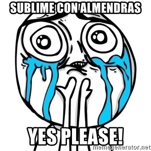 CuteGuy - SUBLIME CON ALMENDRAS  YES PLEASE!