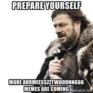 Winter is Coming - prepare yourself more arrmeesszztwooonnggg memes are coming