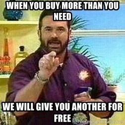 Badass Billy Mays - when you buy more than you need we will give you another for free