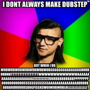 Advice Skrillex - i dont always make dubstep but when i do, wubwubwubwubwubwubwubggggggggggggggghhhhhhhhhttttttttttttttttwwwwwwwwwwwwwaaaaaaaaaaaaaaaaaaaaaazzzzzzzzzzzbbbbbbbbbbbbppppppppooooooooooosssssssssssssaaaaaaaaaaaaaaabbbbbbbbbruuuuuusdogfisgkdwoiwubwublollllllllllllll