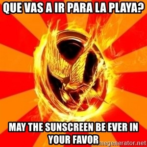 Typical fan of the hunger games - Que vas a ir para la playa? may the sunscreen be ever in your favor