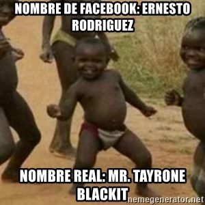 Black Kid - NOMBRE DE FACEBOOK: ERNESTO RODRIGUEZ NOMBRE REAL: MR. TAYRONE BLACKIT