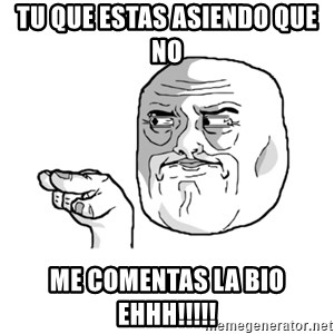 i'm watching you meme - tu que estas asiendo que no  me comentas la bio ehhh!!!!!