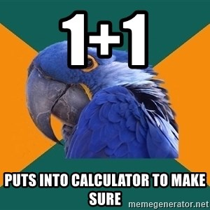 Paranoid Parrot - 1+1 puts into calculator to make sure