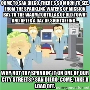 Jackin it in San Diego - Come to San Diego, there's so much to see, from the sparkling waters of Mission Bay to the warm tortillas of Old Town! And after a day of sightseeing... Why not try spankin' it on one of our city streets? San Diego. Come, take a load off.