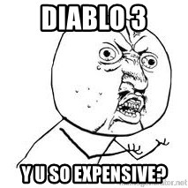 Y U SO - Diablo 3 y u so expensive?