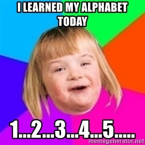 I can count to potato - i learned my alphabet today 1...2...3...4...5.....