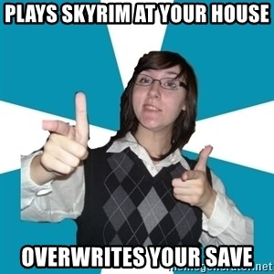 Cool Scottish Girl - plays skyrim at your house overwrites your save