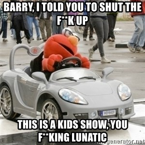 AVC Elmo - barry, i told you to shut the f**k up this is a kids show, you f**king lunatic