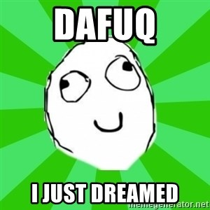 dafuq - dafuq i just dreamed