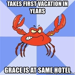 VasyaCrab - takes first vacation in years grace is at same hotel