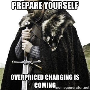 Ned Stark - PRepare Yourself Overpriced Charging Is Coming