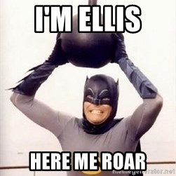 Im the goddamned batman - I'm Ellis  Here me roar