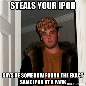 Scumbag Steve - steals your ipod says he somehow found the exact same ipod at a park