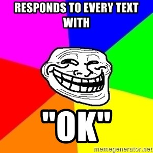 "Trollface - Responds to every text with ""OK"""