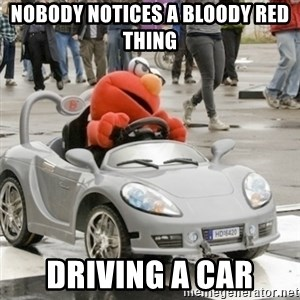 AVC Elmo - NOBODY NOTICES A BLOODY RED THING DRIVING A CAR