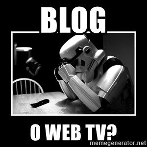 Sad Trooper - Blog o web TV?