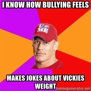 Hypocritical John Cena - I know how bullying feels Makes jokes about viCkies wEight
