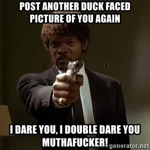 Jules Pulp Fiction - post another duck faced picture of you again i dare you, i double dare you muthafucker!