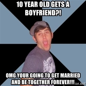 Overly Excited Eric - 10 year old gets a boyfriend?!  omg your going to get married and be together forever!!!