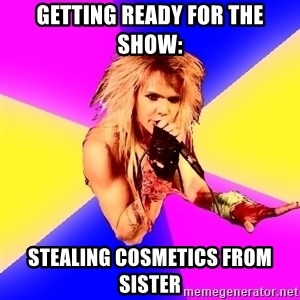 Glam Rocker - Getting ready for the show: stealing cosmetics from sister
