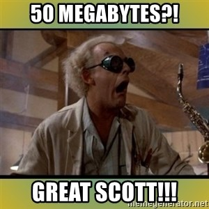 doc emmett brown - 50 Megabytes?! Great Scott!!!